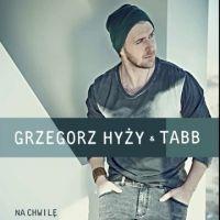 Na Chwilę - Tabb, Grzegorz Hyży