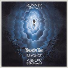 Runnin' (Lose It All) - Beyonce, Naughty Boy, Arrow Benjamin
