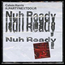 Nuh Ready Nuh Ready - Calvin Harris, PartyNextDoor