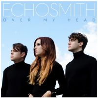 Over My Head - Echosmith